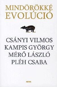 Csányi Vilmos, Kampis György, Pléh Csaba, Mérő László: Mindörökké evolúció -  (Könyv)