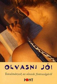 Szávai Ilona (szerk.): Olvasni jó! - Tanulmányok az olvasás fontosságáról - Tanulmányok az olvasás fontosságáról -  (Könyv)