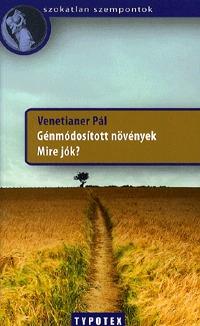 Venetianer Pál: Génmódosított növények - Mire jók? -  (Könyv)
