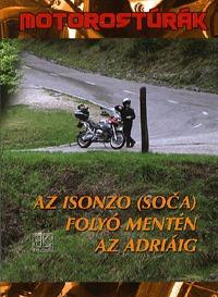 Boda László: Az Isonzo (Soca) folyó mentén az Adriáig - Motorostúrák - Az Isonzo (Soca) folyó mentén az Adriáig -  (Könyv)