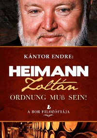 Kántor Endre: Heimann Zoltán - Ordnung muss sein - A bor filozófiája -  (Könyv)