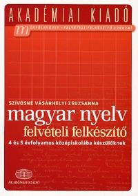Szívósné Vásárhelyi Zsuzsanna: Magyar nyelv felvételi felkészítő - 4 és 5 évfolyamos középiskolába készülőknek -  (Könyv)