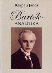 Kárpáti János: Bartók-analitika - Válogatott tanulmányok (Könyv)