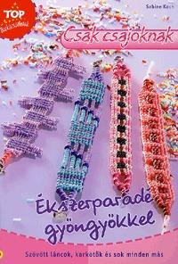 Ékszerparádé gyöngyökkel (Top Barkácsötletek) - Szövött láncok, karkötők és sok minden más -  (Könyv)