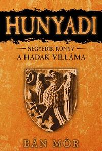 Bán Mór: Hunyadi 4. könyv - A hadak villáma -  (Könyv)