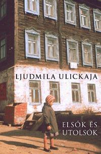 Ljudmila Ulickaja: Elsők és utolsók - Válogatott elbeszélések -  (Könyv)