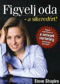 Steve Shapiro: Figyelj oda - a sikeredért! -  (Könyv)