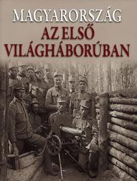 Romsics Ignác (szerk.): Magyarország az első világháborúban -  (Könyv)