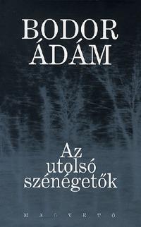 Bodor Ádám: Az utolsó szénégetők - Bodor Ádám válogatott tárcái -  (Könyv)