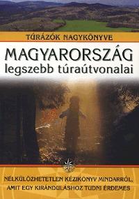Nagy Balázs (szerk.): Magyarország legszebb túraútvonalai - Túrázók nagykönyve -  (Könyv)
