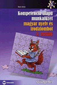 Bácsi János: Kompetencia alapú munkafüzet magyar nyelv és irodalomból 5. osztály - Szövegértés -  (Könyv)