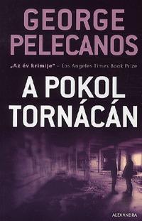 George P. Pelecanos: A pokol tornácán -  (Könyv)