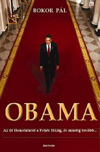Bokor Pál: Obama - Az út Honolulutól a Fehér Házig, és mindig tovább... -  (Könyv)