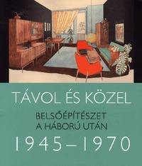 Somlai Tibor: Távol és közel - Belsőépítészet a háború után 1945-1970 - Belsőépítészet a háború után 1945-1970 -  (Könyv)