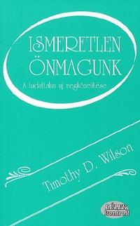 Timothy D. Wilson: Ismeretlen önmagunk - A tudattalan új megközelítése -  (Könyv)