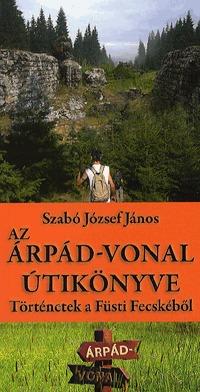 Szabó József János: Az Árpád-vonal útikönyve - Történetek a Füsti Fecskéből -  (Könyv)