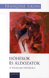 Françoise Sironi: Hóhérok és áldozatok - A kínzás pszichológiája -  (Könyv)