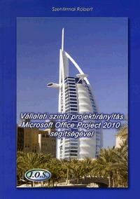 Szentirmai Róbert: Vállalati szintű projektirányítás Microsoft Office Project 2010 segítségével - CD mellélettel -  (Könyv)