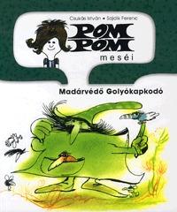 Csukás István: Pom Pom meséi - Madárvédő Golyókapkodó -  (Könyv)