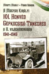 Móritz Mihály, Fónod Sándor: A Magyar Királyi 101. Honvéd Gépkocsizó Tanezred a II. világháborúban 1941-1945 - 1941-1945 -  (Könyv)