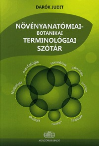 Darók Judit: Növényanatómiai-botanikai terminológiai szótár -  (Könyv)