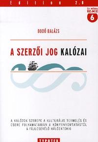 Bodó Balázs: A szerzői jog kalózai -  (Könyv)
