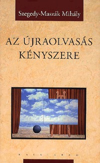 Szegedy-Maszák Mihály: Az újraolvasás kényszere -  (Könyv)