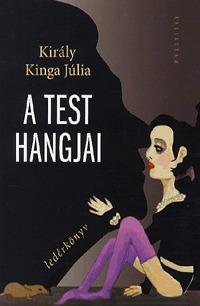Király Kinga Júlia: A test hangjai - Ledérkönyv -  (Könyv)