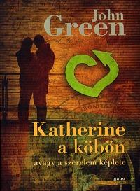 John Green: Katherine a köbön - Avagy a szerelem képlete -  (Könyv)
