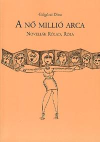 Galgóczi Dóra: A nő millió arca - Novellák Rólad, Róla -  (Könyv)