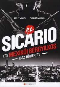 Molly Molloy, Charles Bowden: El Sicario - Egy mexikói bérgyilkos igaz története -  (Könyv)