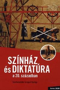 Színház és diktatúra a 20. században -  (Könyv)
