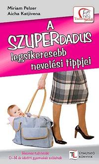 Miriam Pelzer, Aicha Katjivena: A SZUPERDADUS legsikeresebb nevelési tippjei -  (Könyv)