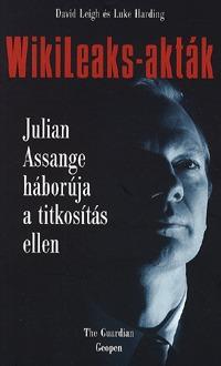Luke Harding, David Leigh: WikiLeaks-akták - Julian Assange háborúja a titkosítás ellen -  (Könyv)