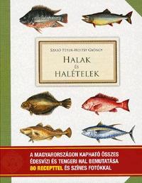 Hoitsy György, Szabó Péter: Halak és halételek - A Magyarországon kapható összes édesvízi és tengeri hal bemutatása 80 recepttel és színes fotókkal -  (Könyv)