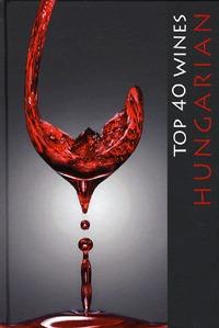Hajni István, Kolozsvári Ildikó: Hungarian Top 40 Wines -  (Könyv)