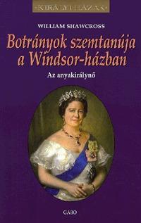 William Shawcross: Botrányok szemtanúja a Windsor-házban - Az anyakirálynő -  (Könyv)