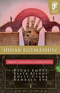 Böjte Csaba, Beata Bishop, Rambala É., Dr. Bagdy Emőke: Hidak egymáshoz - Empátia, kommunikáció, konfliktuskezelés -  (Könyv)