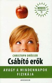 Christoph Drösser: Csábító erők, avagy a mindennapok fizikája -  (Könyv)