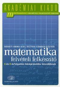 Bánáti Anna, Kail Eszter, Vándor Eszter: Matematika felvételi felkészítő 6 és 8 évfolyamos középiskolába készülőknek -  (Könyv)