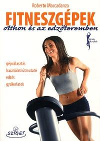 Roberto Maccadanza: Fitneszgépek otthon és az edzőteremben -  (Könyv)