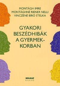 Vinczéné Bíró Etelka, Montághné Riener Nelli, Montágh Imre: Gyakori beszédhibák a gyermekkorban -  (Könyv)