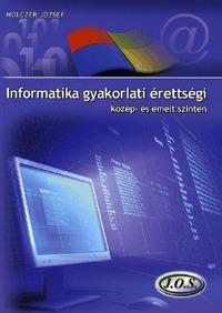 Holczer József: Informatika gyakorlati érettségi közép- és emelt szinten -  (Könyv)