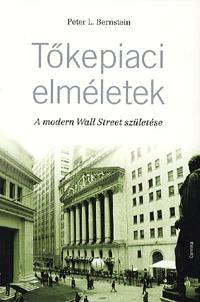 Peter L. Bernstein: Tőkepiaci elméletek - A modern Wall Street születése - A modern Wall Street születése -  (Könyv)