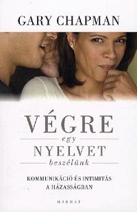 Gary Chapman: Végre egy nyelvet beszélünk - Kommunikáció és intimitás a házasságban -  (Könyv)