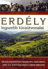 Szilágyi Palkó Pál: Erdély legszebb túraútvonalai - Túrázók nagykönyve -  (Könyv)