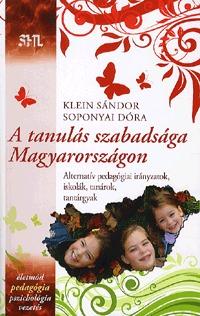 Klein Sándor, Soponyai Dóra: A tanulás szabadsága Magyarországon - Alternatív pedagógiai irányzatok, iskolák, tanárok, tantárgyak -  (Könyv)