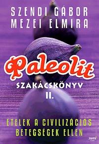 Mezei Elmira, Szendi Gábor: Paleolit szakácskönyv 2. - Ételek a civilizációs betegségek ellen - Ételek a civilizációs betegségek ellen -  (Könyv)