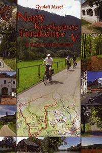 Gyulafi József: Nagy Kerékpáros Túrakönyv V. - 49 új rövid kerékpáros körtúra - 49 új rövid kerékpáros körtúra -  (Könyv)