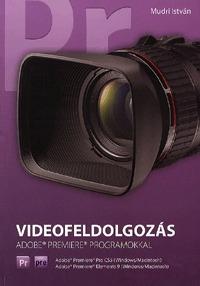Mudri István: Videofeldolgozás - Adobe Premiere programokkal -  (Könyv)
